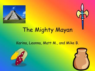 The Mighty Mayan