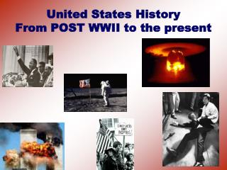 United States History From POST WWII to the present