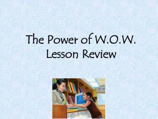 The Power of W.O.W. Lesson Review