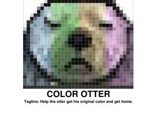 COLOR OTTER Tagline: Help the otter get his original color and get home.