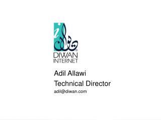 Adil Allawi Technical Director adil@diwan