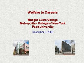 Welfare to Careers Medger Evers College Metropolitan College of New York Pace University
