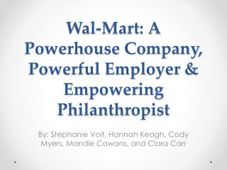 Wal-Mart: A Powerhouse Company, Powerful Employer & Empowering Philanthropist