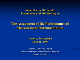 Patrick J. McCurry, P.Eng National Manager, Hydrometric Operations Ottawa, Canada