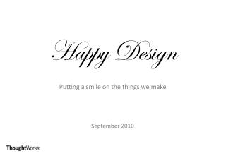 Happy Design Putting a smile on the things we make September 2010