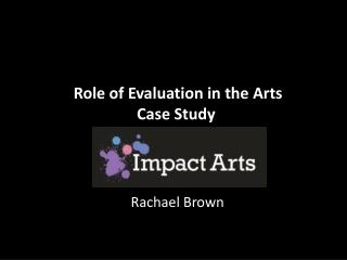 Role of Evaluation in the Arts Case Study