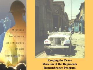 Keeping the Peace         Museum of the Regiments Remembrance Program