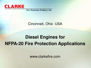 Cincinnati, Ohio  USA Diesel Engines for  NFPA-20 Fire Protection Applications www.clarkefire.com