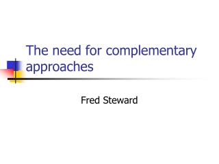 The need for complementary approaches