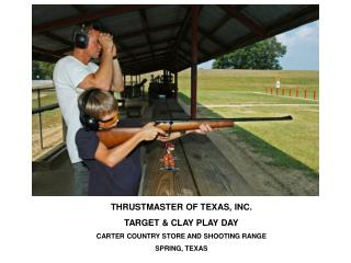 THRUSTMASTER OF TEXAS, INC. TARGET & CLAY PLAY DAY CARTER COUNTRY STORE AND SHOOTING RANGE
