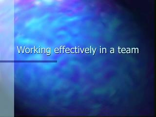Working effectively in a team