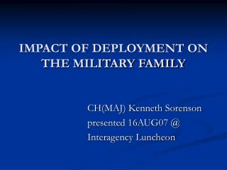 IMPACT OF DEPLOYMENT ON THE MILITARY FAMILY