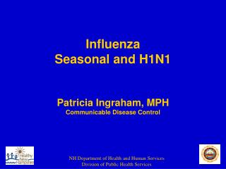 Influenza  Seasonal and H1N1  Patricia Ingraham, MPH Communicable Disease Control