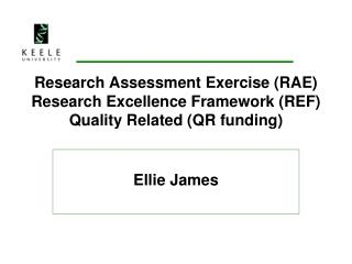 Research Assessment Exercise RAE  Research Excellence Framework REF  Quality Related QR funding