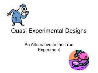 Quasi Experimental Designs