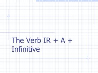 The Verb IR + A + Infinitive