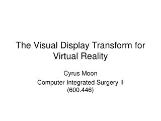 The Visual Display Transform for Virtual Reality