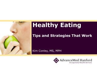 Healthy Eating Tips and Strategies That Work Kim Conley, MS, MPH