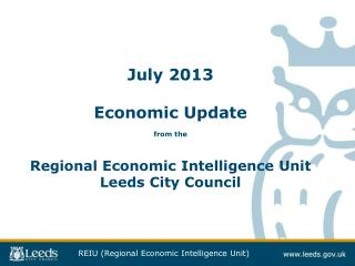July 2013  Economic Update from the  Regional Economic Intelligence Unit Leeds City Council