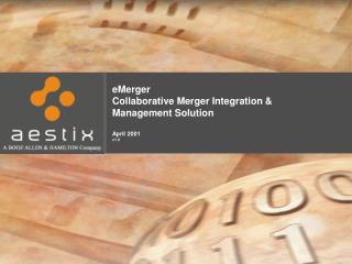 eMerger  Collaborative Merger Integration & Management Solution April 2001 v1.0