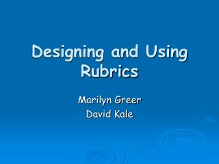 Designing and Using Rubrics