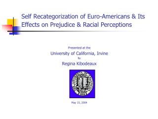 Self Recategorization of Euro-Americans & Its Effects on Prejudice & Racial Perceptions
