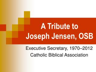 A Tribute to Joseph Jensen, OSB