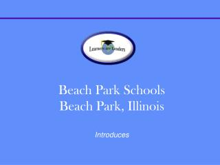 Beach Park Schools  Beach Park, Illinois Introduces