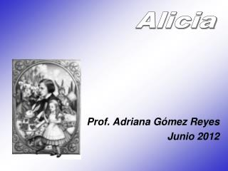 Prof. Adriana Gómez Reyes Junio 2012