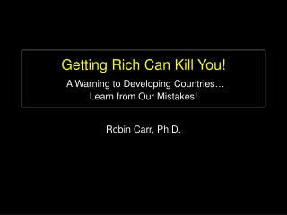 Getting Rich Can Kill You! A Warning to Developing Countries… Learn from Our Mistakes!