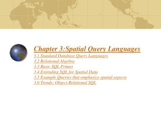 Chapter 3:Spatial Query Languages 3.1 Standard Database Query Languages 3.2 Relational Algebra 3.3 Basic SQL Primer 3.4