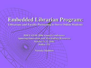 Embedded Librarian Program:  Librarians and Faculty Partnering to Serve Online Students