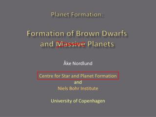 Planet Formation: Formation of Brown Dwarfs  and Massive Planets