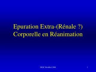 Epuration Extra-(Rénale ?) Corporelle en Réanimation