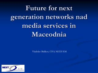 Future for next generation networks nad media services in Maceodnia