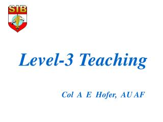 Level-3 Teaching                      Col  A  E  Hofer,  AU AF