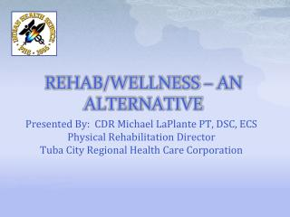 REHAB/WELLNESS – AN ALTERNATIVE