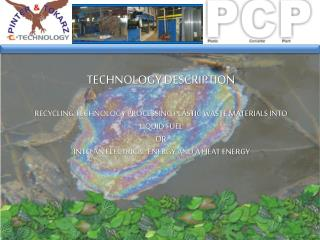 TECHNOLOGY DESCRIPTION RECYCLING TECHNOLOGY PROCESSING PLASTIC WASTE MATERIALS INTO LIQUID FUEL OR