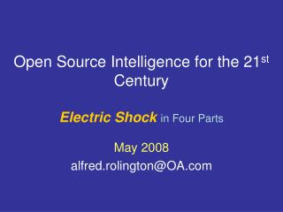 Open Source Intelligence for the 21 st  Century  Electric Shock in Four Parts