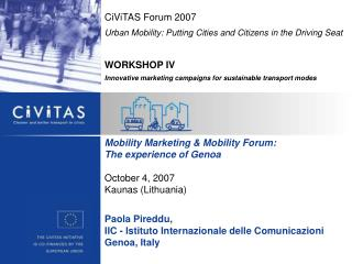 CiViTAS Forum 2007 Urban Mobility: Putting Cities and Citizens in the Driving Seat WORKSHOP IV