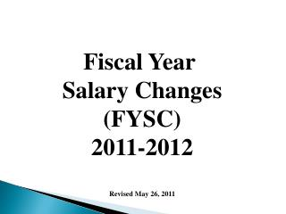 Fiscal Year  Salary Changes (FYSC) 2011-2012 Revised May 26, 2011