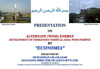 "ALTERNATE (WIND) ENERGY DEVELOPMENT OF INDIGENOUS VERTICAL AXIAL WIND TURBINE BY "" ECONOMIA """