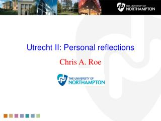 Utrecht II: Personal reflections Chris A. Roe