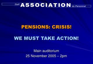 PENSIONS: CRISIS! WE MUST TAKE ACTION!