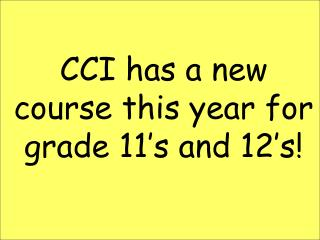 CCI has a new course this year for grade 11's and 12's!