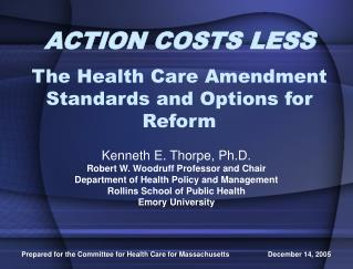 ACTION COSTS LESS The Health Care Amendment Standards and Options for Reform