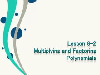 Lesson 8-2 Multiplying and Factoring Polynomials