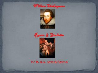 William Shakespeare Romeo  &  Giulietta  IV B a.s. 2013/2014