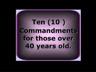 Ten (10 ) Commandments for those over  40 years old.