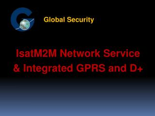 IsatM2M Network Service & Integrated GPRS and D+